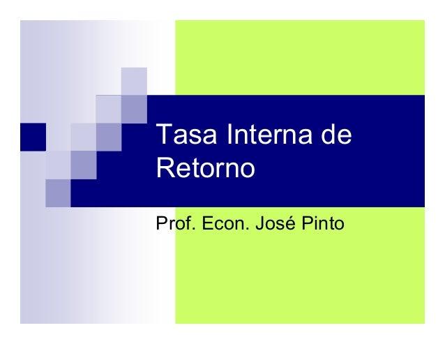 Tasa Interna de Retorno Prof. Econ. José Pinto