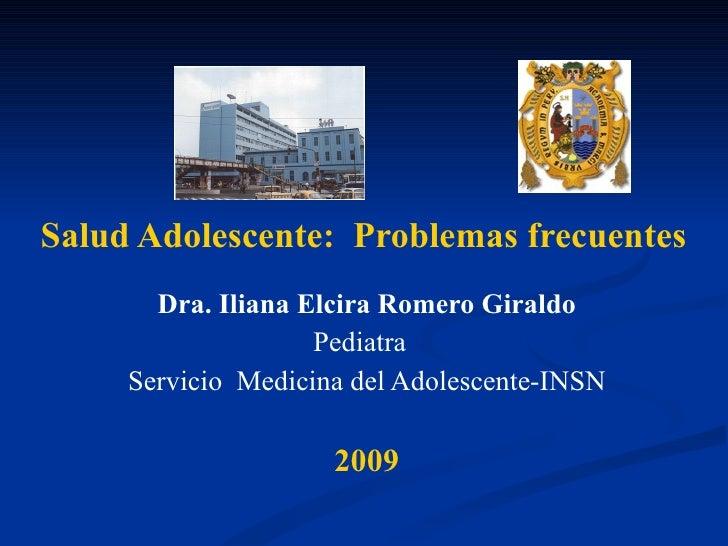 Salud Adolescente:  Problemas frecuentes   Dra. Iliana Elcira Romero Giraldo Pediatra  Servicio  Medicina del Adolescente-...