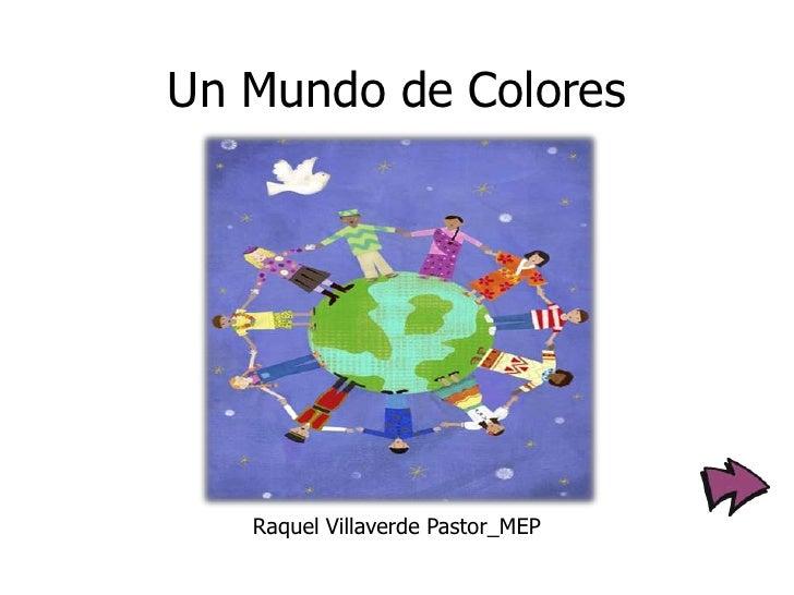 Un Mundo de Colores<br />Raquel Villaverde Pastor_MEP<br />