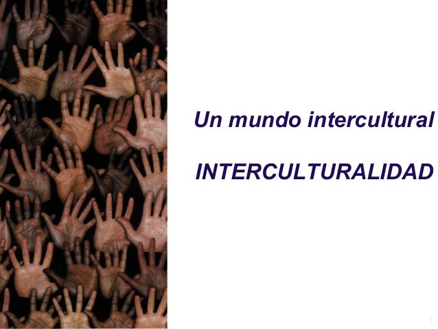 1 Un mundo intercultural INTERCULTURALIDAD