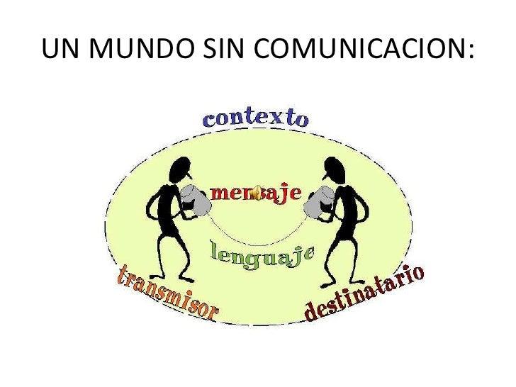 UN MUNDO SIN COMUNICACION:<br />