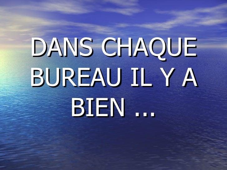 DANS CHAQUE BUREAU IL Y A BIEN ...