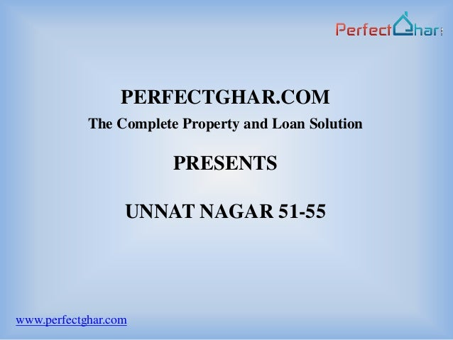 PERFECTGHAR.COM            The Complete Property and Loan Solution                        PRESENTS                  UNNAT ...