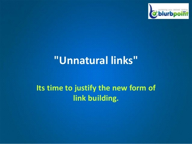 """""""Unnatural links""""Its time to justify the new form of           link building."""