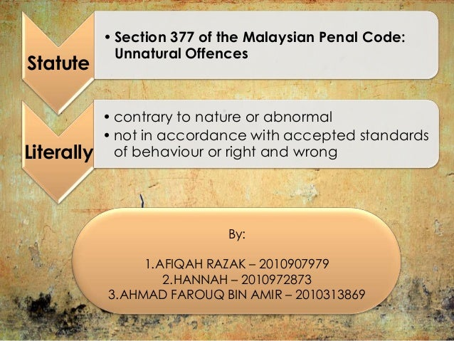 • Section 377 of the Malaysian Penal Code:              Unnatural OffencesStatute                             :           ...