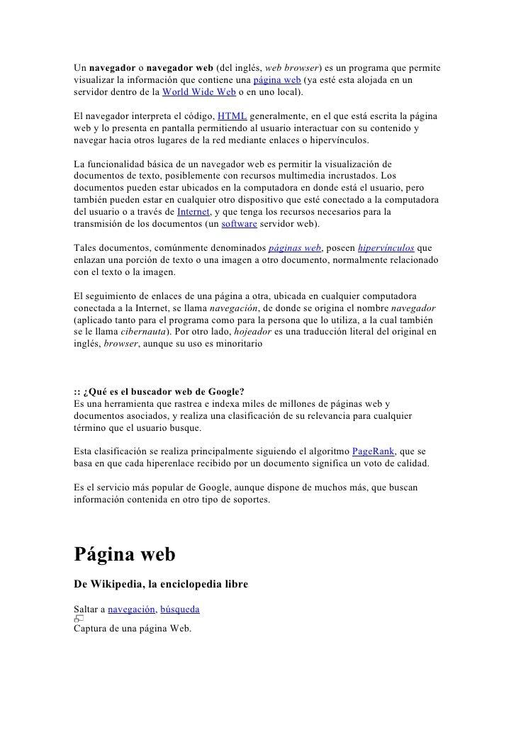 Un navegador o navegador web (del inglés, web browser) es un programa que permite visualizar la información que contiene u...
