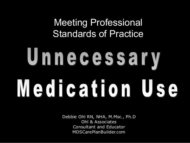 MDSCarePlanBuilder.com Meeting Professional Standards of Practice Debbie Ohl RN, NHA, M.Msc., Ph.D Ohl & Associates Consul...