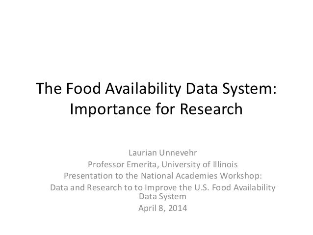 The Food Availability Data System: Importance for Research Laurian Unnevehr Professor Emerita, University of Illinois Pres...