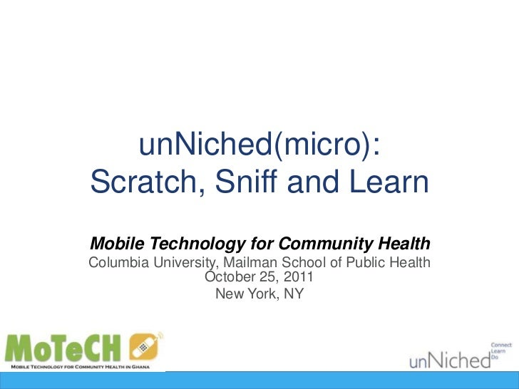 unNiched(micro):                    Scratch, Sniff and Learn                   Mobile Technology for Community Health     ...