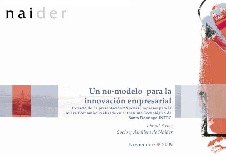 """Un no-modelo para la                   innovación empresarial             Extracto de la presentación """"Nuevas Empresas par..."""