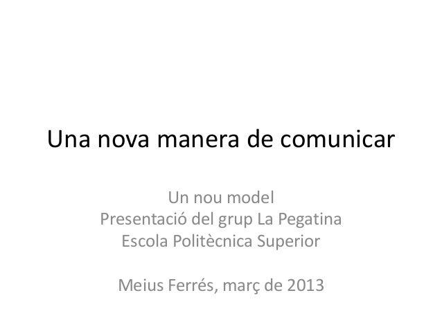 Una nova manera de comunicar             Un nou model    Presentació del grup La Pegatina       Escola Politècnica Superio...