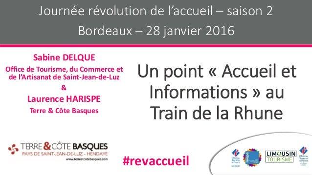 Un point « Accueil et Informations » au Train de la Rhune Sabine DELQUE Office de Tourisme, du Commerce et de l'Artisanat ...