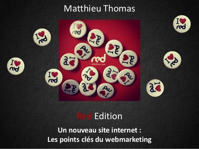 Matthieu Thomas        Red Edition   Un nouveau site internet :Les points clés du webmarketing