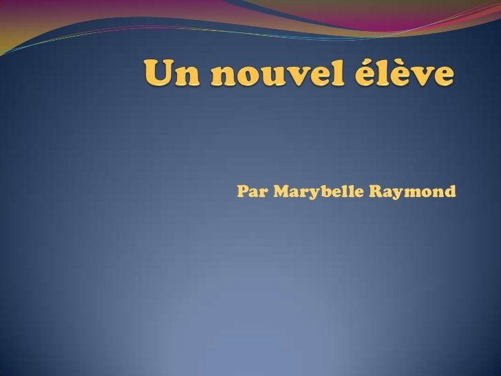 Un nouvel élève<br />Par Marybelle Raymond<br />