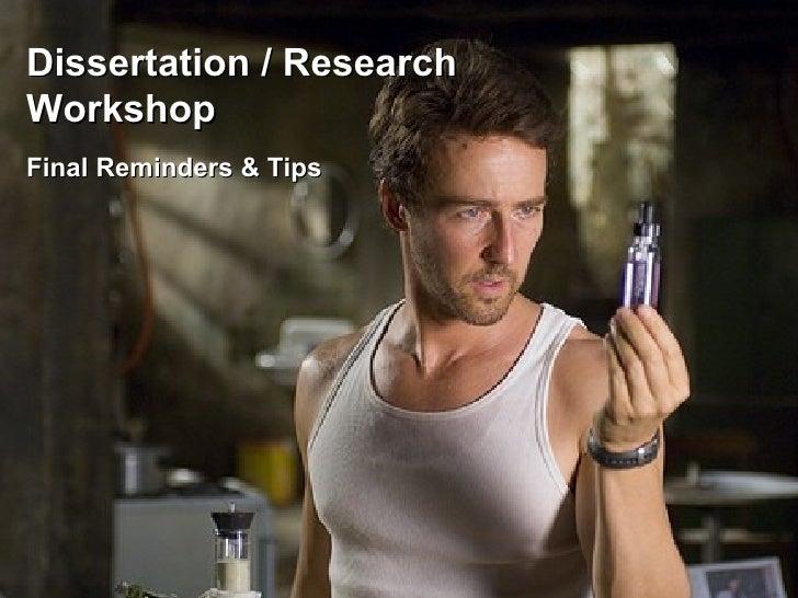 Dissertation / Research Workshop Final Reminders & Tips