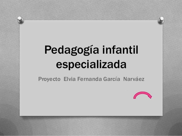 Pedagogía infantil especializada Proyecto Elvia Fernanda García Narváez