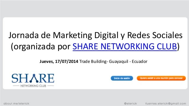 Jornada de Marketing Digital y Redes Sociales (organizada por SHARE NETWORKING CLUB) Jueves, 17/07/2014 Trade Building- Gu...
