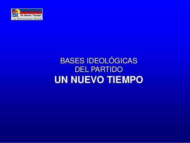 BASES IDEOLÓGICAS   DEL PARTIDOUN NUEVO TIEMPO