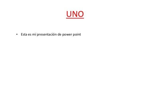 UNO• Esta es mi presentación de power point