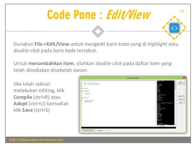 Code Pane : Edit/View https://jhprasetyo.wordpress.com 15 Gunakan File->Edit/View untuk mengedit baris kode yang di highli...