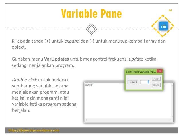 Variable Pane https://jhprasetyo.wordpress.com 16 Klik pada tanda (+) untuk expand dan (-) untuk menutup kembali array dan...