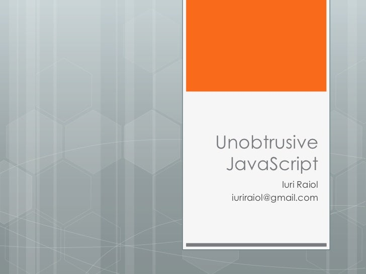 Unobtrusive JavaScript             Iuri Raiol iuriraiol@gmail.com