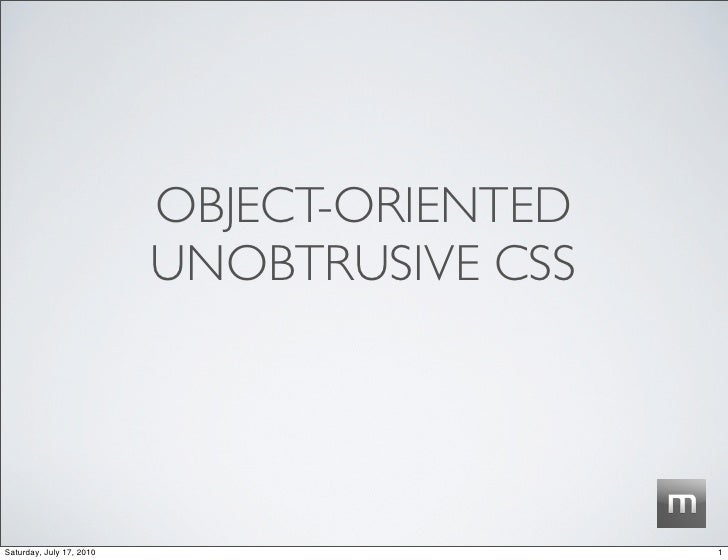 OBJECT-ORIENTED                           UNOBTRUSIVE CSS     Saturday, July 17, 2010                     1