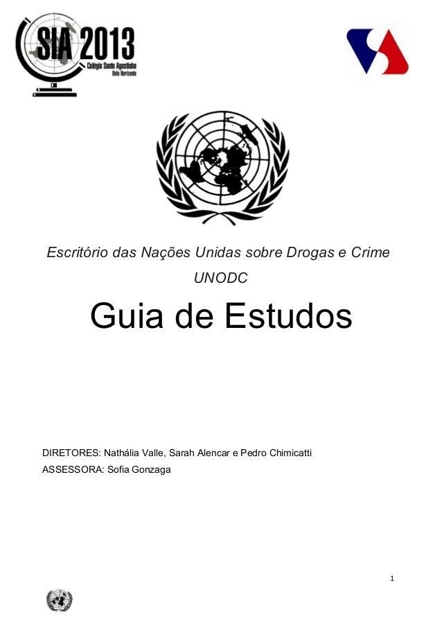1Escritório das Nações Unidas sobre Drogas e CrimeUNODCGuia de EstudosDIRETORES: Nathália Valle, Sarah Alencar e Pedro Chi...