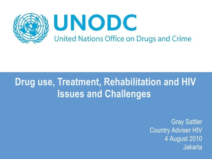 Drug use, Treatment, Rehabilitation and HIV Issues and Challenges      Gray Sattler Country Adviser HIV 4 August 2010  Jak...