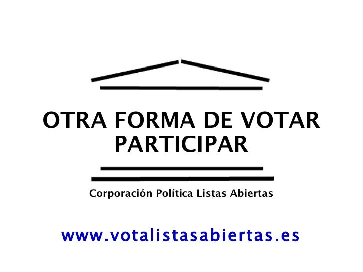 OTRA FORMA DE VOTAR PARTICIPAR www.votalistasabiertas.es Corporación Política Listas Abiertas