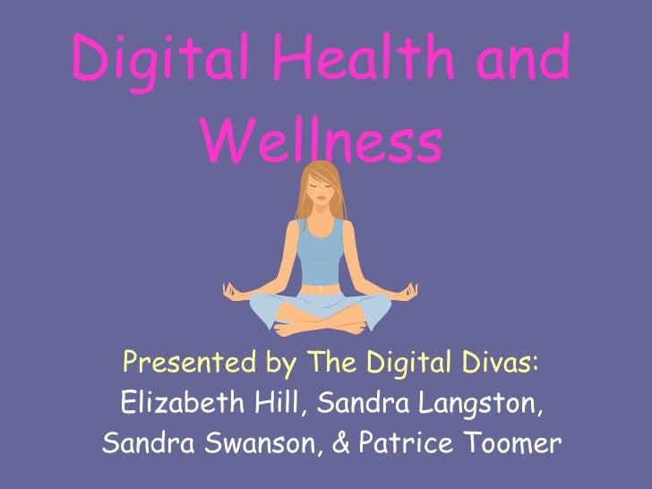Digital Health and Wellness Presented by The Digital Divas:  Elizabeth Hill, Sandra Langston, Sandra Swanson, & Patrice To...