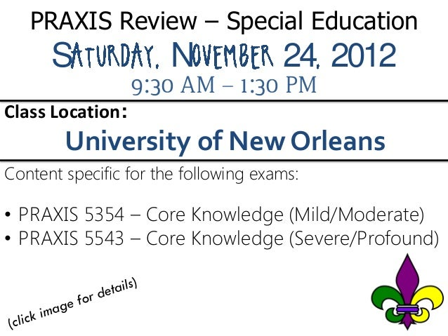 PRAXIS Review – Special Education      S                N              24 2012                  9:30 AM – 1:30 PMClass Loc...
