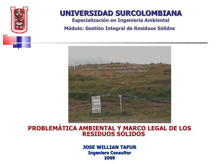 UNIVERSIDAD SURCOLOMBIANA Especialización en Ingeniería Ambiental Módulo: Gestión Integral de Residuos Sólidos   PROBLEMÁT...