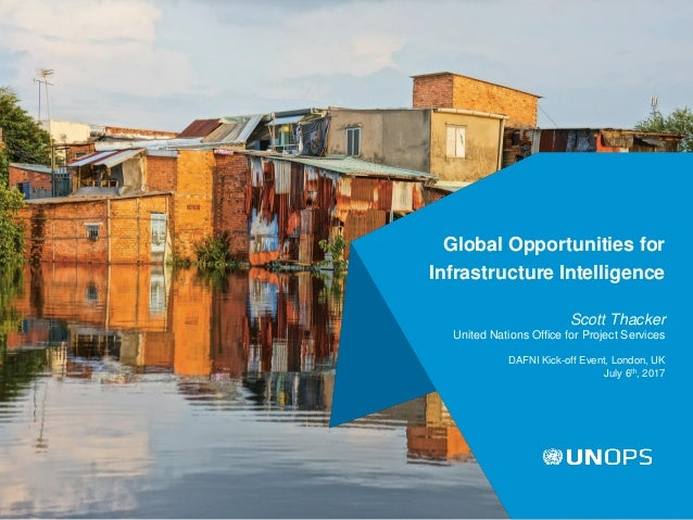 Scott Thacker United Nations Office for Project Services DAFNI Kick-off Event, London, UK July 6th, 2017 Global Opportunit...