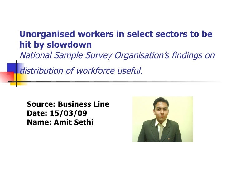 Unorganised workers in select sectors to be hit by slowdown  National Sample Survey Organisation's findings on distributio...