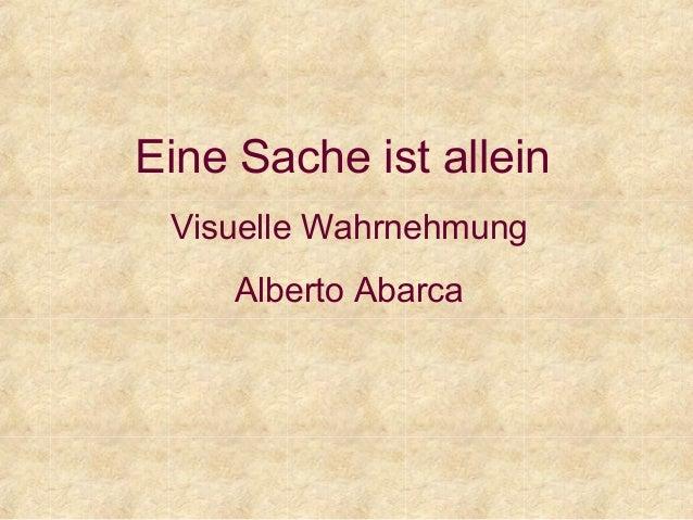 Eine Sache ist allein Visuelle Wahrnehmung Alberto Abarca