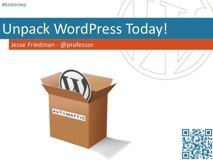 #bostonwp<br />UnpackWordPress Today!<br />Jesse Friedman - @professor<br />