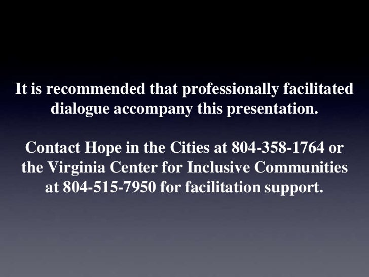 It is recommended that professionally facilitated       dialogue accompany this presentation. Contact Hope in the Cities a...