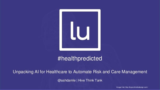 #healthpredicted Unpacking AI for Healthcare to Automate Risk and Care Management @ashdamle | Hive Think Tank Image from h...