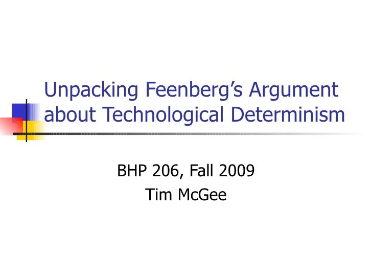 Unpacking Feenberg's Argument about Technological Determinism BHP 206, Fall 2009 Tim McGee