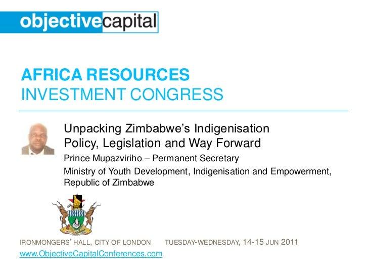 AFRICA RESOURCESINVESTMENT CONGRESS           Unpacking Zimbabwe's Indigenisation           Policy, Legislation and Way Fo...