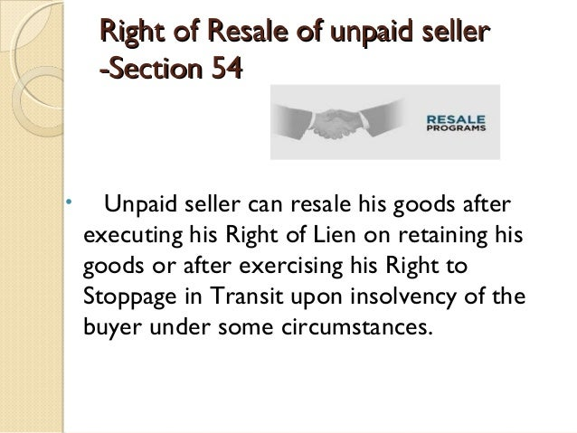 unpaid seller in business law The seller remains as unpaid seller as long as any portion of the price, however small, remain unpaid where the whole of price has been tendered, and the seller refused to accept such a tender, seller ceases to be an unpaid seller.