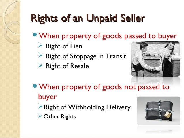 unpaid seller In india, the law relating to the sale and purchase of goods has been codified in the sale of goods act, 1930 (act) india international law singh & associates 25 apr 2016.