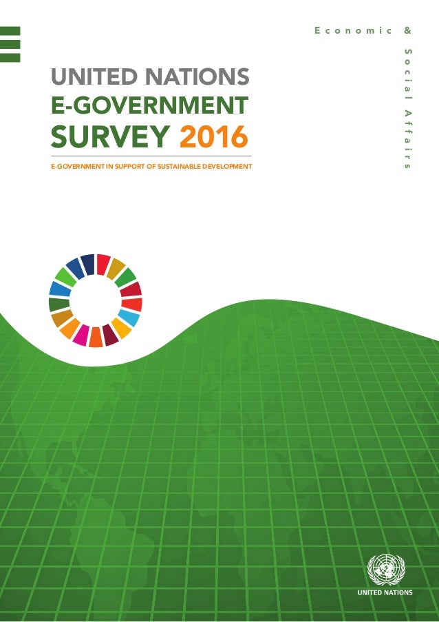 UNITED NATIONS E-GOVERNMENT SURVEY 2016 E-GOVERNMENT IN SUPPORT OF SUSTAINABLE DEVELOPMENT