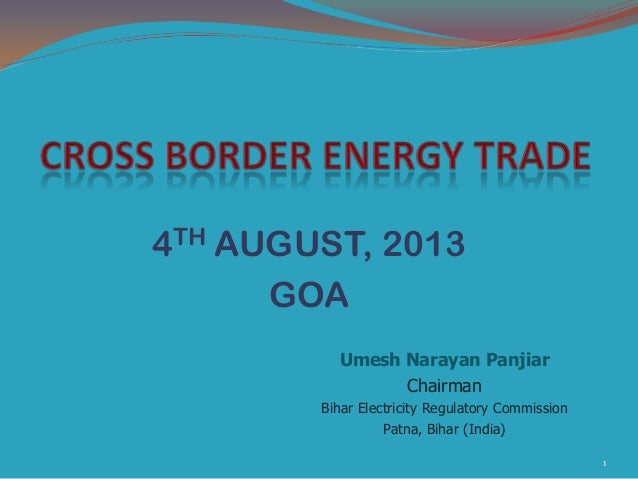 4TH AUGUST, 2013 GOA Umesh Narayan Panjiar Chairman Bihar Electricity Regulatory Commission Patna, Bihar (India) 1