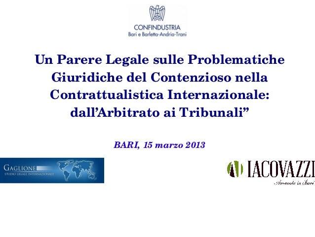 UnParereLegalesulleProblematiche  GiuridichedelContenziosonella  ContrattualisticaInternazionale:    dall'Arbit...