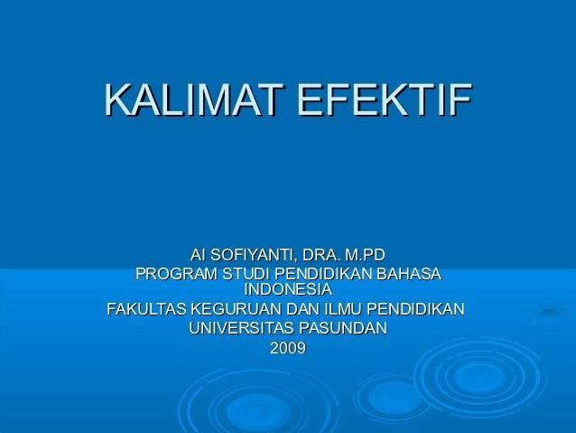 KALIMAT EFEKTIF         AI SOFIYANTI, DRA. M.PD   PROGRAM STUDI PENDIDIKAN BAHASA               INDONESIAFAKULTAS KEGURUAN...