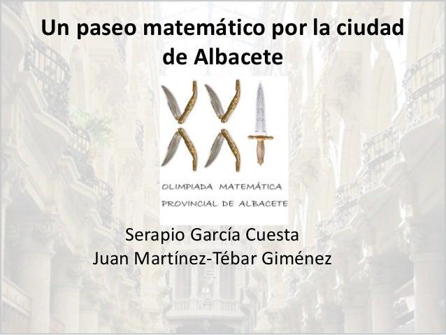 Un paseo matemático por la ciudad de Albacete Serapio García Cuesta Juan Martínez-Tébar Giménez