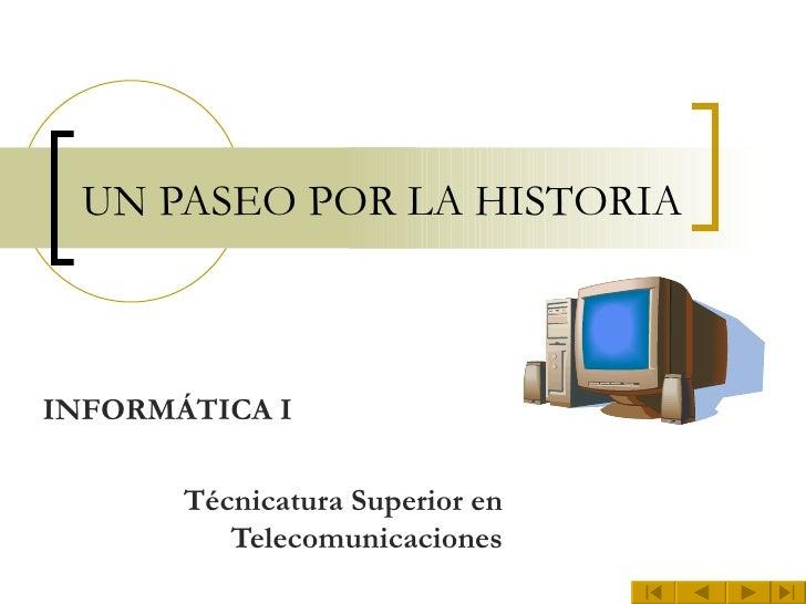 UN PASEO POR LA HISTORIA INFORMÁTICA I Técnicatura Superior en Telecomunicaciones