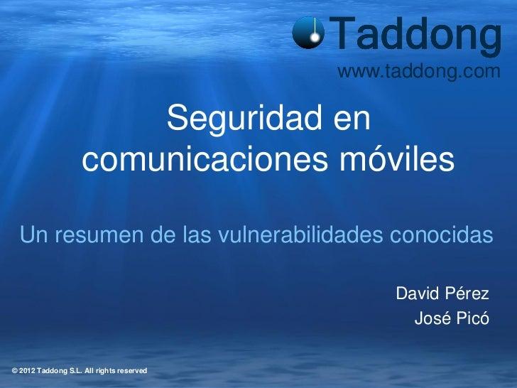 www.taddong.com                        Seguridad en                    comunicaciones móviles  Un resumen de las vulnerabi...